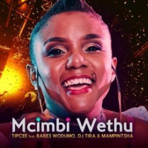 Tipcee - uMcimbi Wethu ft. Babes  Wodumo, DJ Tira & Mampintsha
